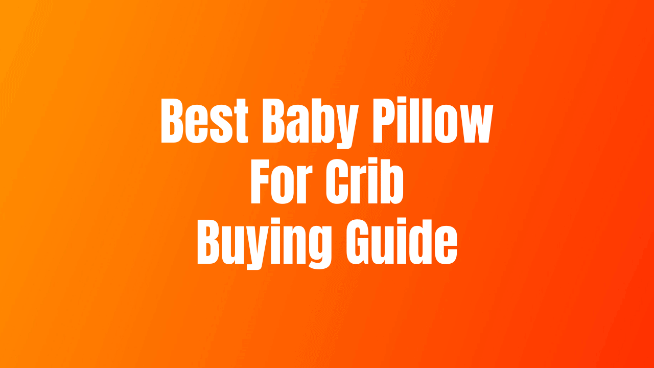 Best Baby Pillow For Crib