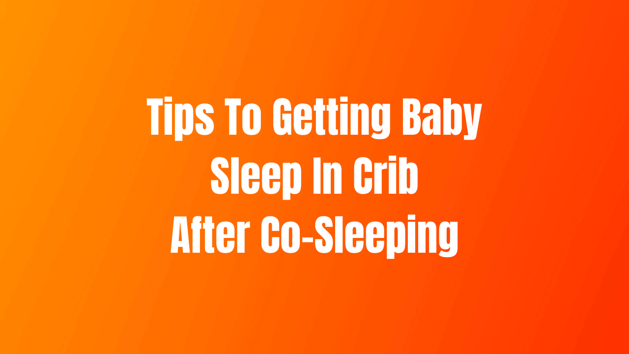 How To Get Baby To Sleep In Crib After Co-Sleeping