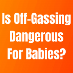 Is Off-Gassing Dangerous For Babies